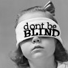 Don`t be blind.